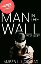 Man in the Wall (Who is he?) by AmberLJConrad