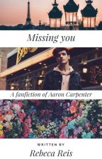 Missing you ❀ Aaron Carpenter by RebReis