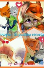 "zootopia "" si pudiera recordar "" by Maferdereedus"