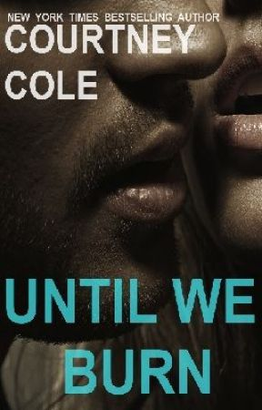 UNTIL WE BURN by CourtneyColeAuthor