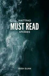 Absolute Wattpad Must Reads by dreamsinmylife101