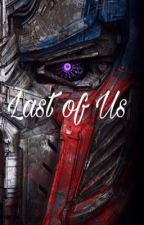 Last Of Us  (Transformers x reader)  by Decepticon_Slayer