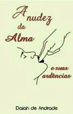 A nudez da Alma e suas ardências by DaiahOliveira