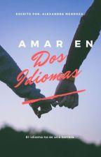Amar En Dos Idiomas [EN EDICIÓN]  by AlexandraMendoza19