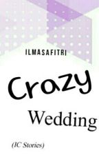 Crazy Wedding (IC Stories) by IlmaSafitri
