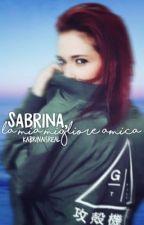 SABRINA,la mia migliore amica. ||LaSabriGamer|| by kabrinaisreal