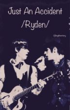 Just an accident /Ryden/ by HeYTheReItSRy