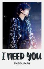 I Need You [Taehyung x reader] by -DAEGUPAPII