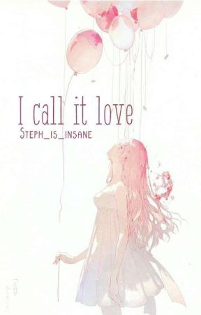I Call It Love (Yandere Boys X Reader) by Steph_is_insane