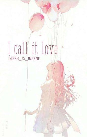 I Call It Love (Yandere Boys X Reader)