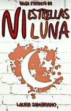 Ni estrellas ni luna [Saga Eternos #3] by Musiapasionada1010