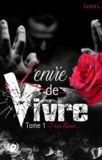 L'envie de vivre TOME 1 Pour T'aimer...  SOUS CONTRAT D'ÉDITION (ART EN MOTS)  by LicoraL