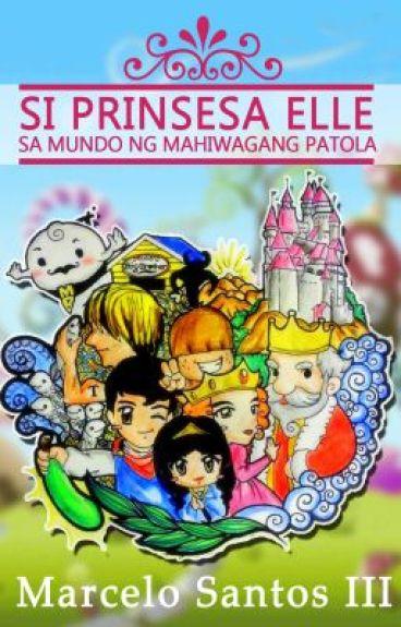 Si Prinsesa Elle sa Mundo ng Mahiwagang Patola by marcelosantosiii