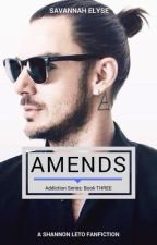 Amends || ADDICTION SERIES, BOOK THREE || by SavannahElyse