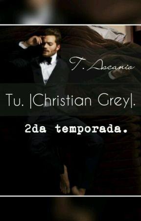 Tu |Christian Grey| •2da Temporada•  by ThadeysAscanio