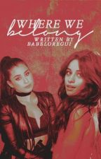 Where We Belong (Camren) by BabeLoRegui