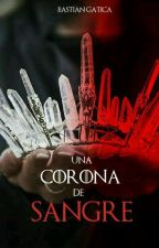 Una Corona de Sangre by bastygj