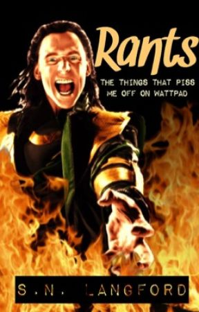 Rants: The Things That Piss Me Off On Wattpad by SNLangford