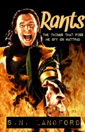 Rants: The Things That Piss Me Off On Wattpad