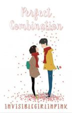 Perfect Combination (COMPLETED) by invisiblegirlinpink