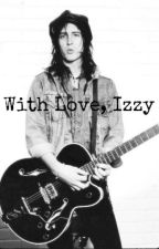 With Love, Izzy. (Izzy Stradlin Fanfiction) [ON HOLD] by StripWitch