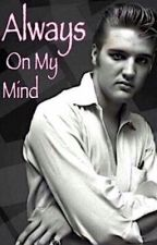 Always On My Mind!  [An Elvis Presley Fanfic] by bonbonsandbooks