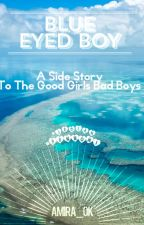 Blue Eyed Boy: A Side Story To The Good Girls Bad Boys by Amira_ok