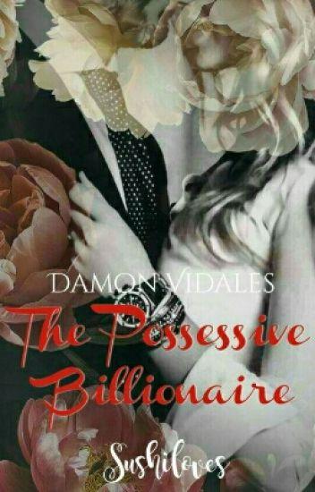 The Possessive Billionaire (Vidales Series #1) - SushiLoves - Wattpad