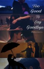 Too Good To Say Goodbye (Camila/You) by OddEyeCabello