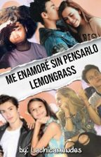 Me enamore sin pensarlo lemongrass by ValeriaHerreraMtz