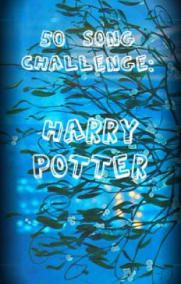50 Song Challenge- Harry Potter by ToDwellOnDreams