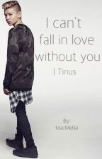 I can't fall in love without you | Tinus by MacMellie