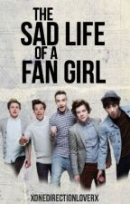 The Sad Life Of A Fangirl (One Direction Story) by HiCaliGirlHere