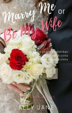 Marry Me or Be My Wife (End) by AllyParker8
