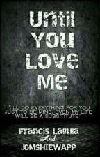 Until You Love Me by FrancisLagula