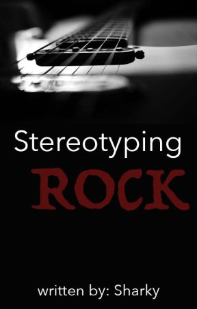 Stereotyping Rock by amateurinresidence