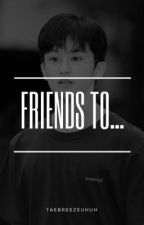 • friends to...   mark • by taebreezeuhuh