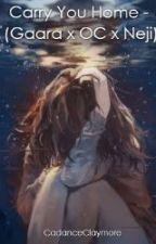 Carry You Home - (Gaara x OC x Neji) by CadanceClaymore