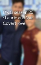 Dwts season 23 : Laurie and Val: Covert love  by SparkleJune_44