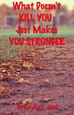 What Doesn't KILL YOU Just Makes YOU STRONGER by KayKay_Jesel