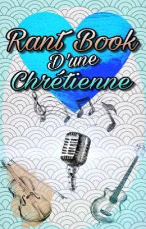 Rant Book D'Une Chrétienne  by IDreamYourFace