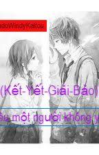( Kết-Yết-Giải-Bảo) Yêu một người không yêu by KaiShinCapri