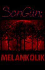 SonGün; MELANKOLİK by EmbesilYazar