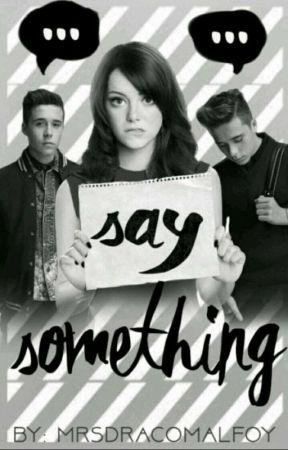 Say Something ✔ by mrsdracomalfoy0