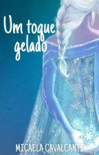 Um Toque Gelado [RETIRADA 15/10] by MicaelaCavalcanti