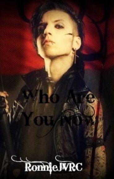 Who Are You Now? (Andy Biersack Love Story) [COMPLETED]