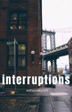 Interruptions by notspookyrish