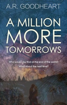 A Million More Tomorrows by argoodheart