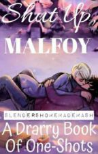 Shut Up, Malfoy - A DRARRY BOOK OF ONE-SHOTS by slendershomemademash