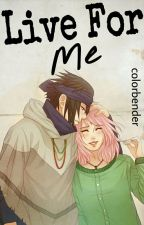 Live For Me ∞ sasusaku by colorbender